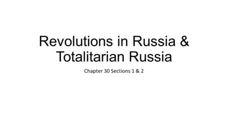 Revolutions in Russia & Totalitarian Russia Chapter 30 Sections 1 & 2.