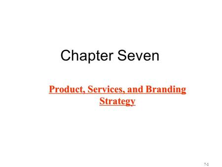7-1 Chapter Seven Product, Services, and Branding Strategy.