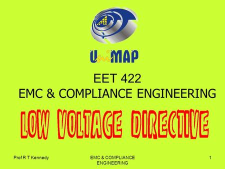 Prof R T KennedyEMC & COMPLIANCE ENGINEERING 1 EET 422 EMC & COMPLIANCE ENGINEERING.