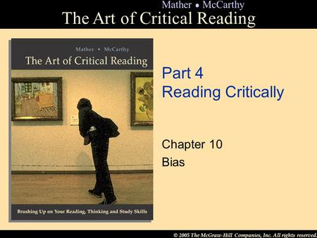 © 2005 The McGraw-Hill Companies, Inc. All rights reserved. The Art of Critical Reading Mather ● McCarthy Part 4 Reading Critically Chapter 10 Bias.