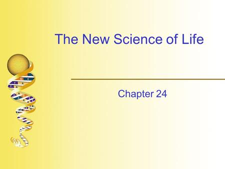 The New Science of Life Chapter 24. The New Science of Life  Genetic engineering – procedure by which foreign genes inserted into an organism or existing.
