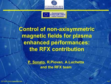 23 rd SOFT 20-24 September 20041/31 <strong>Control</strong> of non-axisymmetric magnetic fields for plasma enhanced performances: the RFX contribution P. Sonato, R.Piovan,