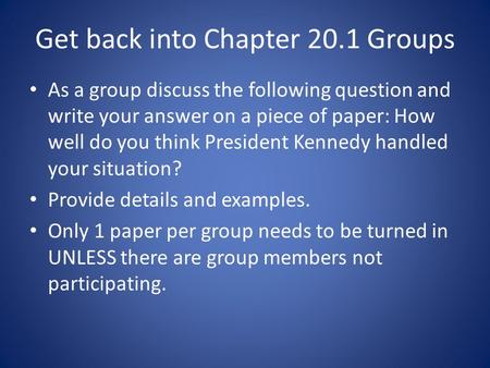 Get back into Chapter 20.1 Groups As a group discuss the following question and write your answer on a piece of paper: How well do you think President.