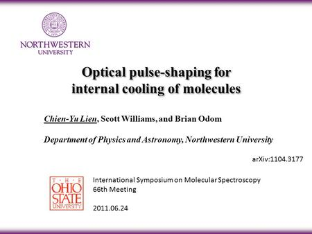 ArXiv:1104.3177 Optical pulse-shaping for internal cooling of molecules Optical pulse-shaping for internal cooling of molecules Chien-Yu Lien, Scott Williams,