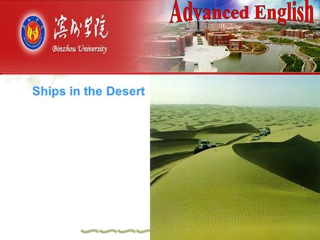 Ships in the Desert Objectives  To understand the text  To learn the words <strong>and</strong> phrases about environment  To be familiar with the environmental issue.
