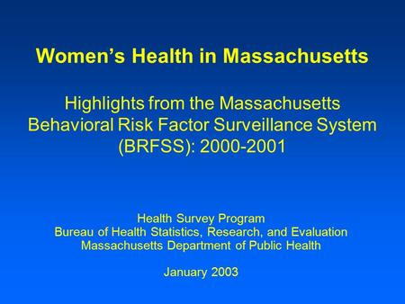 Women's Health in Massachusetts Highlights from the Massachusetts Behavioral Risk Factor Surveillance System (BRFSS): 2000-2001 Health Survey Program Bureau.