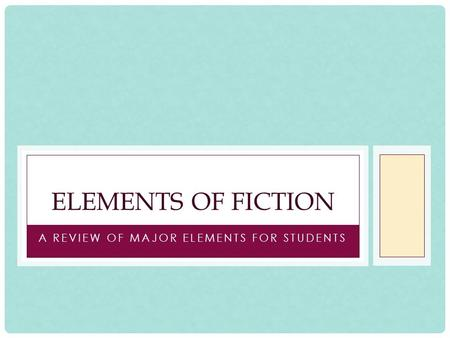 A REVIEW OF MAJOR ELEMENTS FOR STUDENTS ELEMENTS OF FICTION.