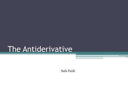 The Antiderivative Safa Faidi. The definition of an Antiderivative A function F is called the antiderivative of f on an interval I if F'(x) =f(x) for.