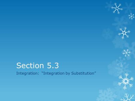 "Section 5.3 Integration: ""Integration by Substitution"""