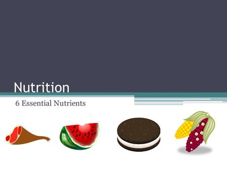 Nutrition 6 Essential Nutrients. What is Nutrition? What does nutrition mean to you? Do you have good nutrition? Rate yourself on a scale of 1 to 10,