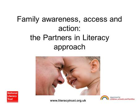 Www.literacytrust.org.uk Family awareness, access and action: the Partners in Literacy approach.
