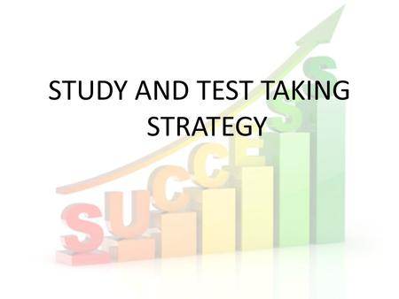 STUDY AND TEST TAKING STRATEGY What is Success? Achievement of an action within a specified period of time or within a specified parameter. Success can.