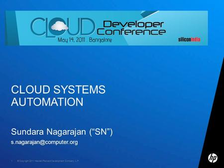 "© Copyright 2011 Hewlett-Packard Development Company, L.P. 1 Sundara Nagarajan (""SN"") CLOUD SYSTEMS AUTOMATION."
