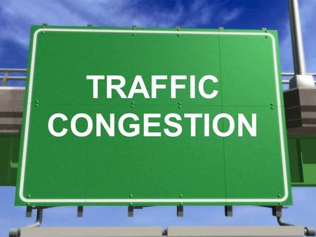 TRAFFIC CONGESTION. The Impact of Traffic Why has traffic in urban areas increased? What are the damaging effects of increased traffic in urban areas?