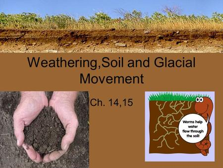 Weathering,Soil and Glacial Movement