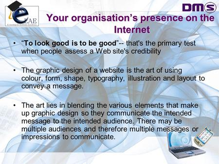 "Your organisation's presence on the Internet ""To look good is to be good""-- that's the primary test when people assess a Web site's credibility The graphic."