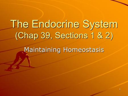 The Endocrine System (Chap 39, Sections 1 & 2) Maintaining Homeostasis 1.