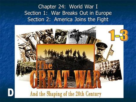 Chapter 24: World War I Section 1: War Breaks Out in Europe Section 2: America Joins the Fight 1-3 D.