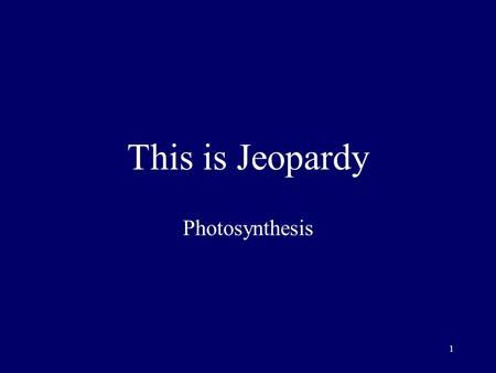 1 This is Jeopardy Photosynthesis 2 Categor y No. 1 Categor y No. 2 Categor y No. 3 Categor y No. 4 Categor y No. 5 100 200 300 400 500 Final Jeopardy.