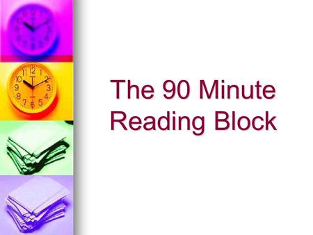 The 90 Minute Reading Block. What does research evidence tell us? Effective reading instruction requires: At least 90 uninterrupted minutes per day At.