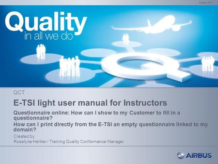 E-TSI light user manual for Instructors Questionnaire online: How can I show to my Customer to fill in a questionnaire? How can I print directly from the.