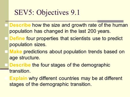 SEV5: Objectives 9.1 Describe how the size and growth rate of the human population has changed in the last 200 years. Define four properties that scientists.
