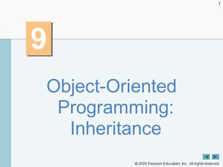  2005 Pearson Education, Inc. All rights reserved. 1 9 9 Object-Oriented Programming: Inheritance.