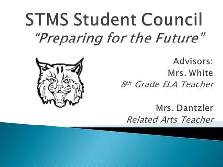 Advisors: Mrs. White 8 th Grade ELA Teacher Mrs. Dantzler Related Arts Teacher.