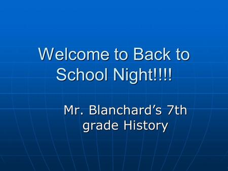 Welcome to Back to School Night!!!! Mr. Blanchard's 7th grade History.