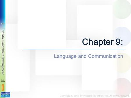 Chapter 9: Language and Communication. Chapter 9: Language and Communication Chapter 9 has four modules: Module 9.1 The Road to Speech Module 9.2 Learning.