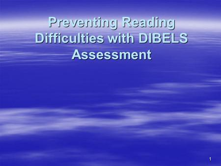 1 Preventing Reading Difficulties with DIBELS Assessment.