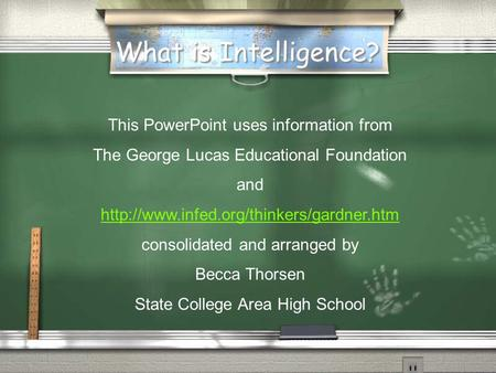What is Intelligence? This PowerPoint uses information from The George Lucas Educational Foundation and  consolidated.