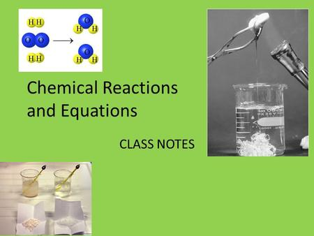 Chemical Reactions and Equations CLASS NOTES. Review from last class What types of changes can occur as a result of chemical reactions? – Can you give.
