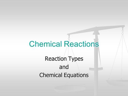 Reaction Types and Chemical Equations Chemical Reactions.
