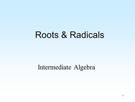 1 Roots & Radicals Intermediate Algebra. 2 Roots and Radicals Radicals Rational Exponents Operations with Radicals Quotients, Powers, etc. Solving Equations.