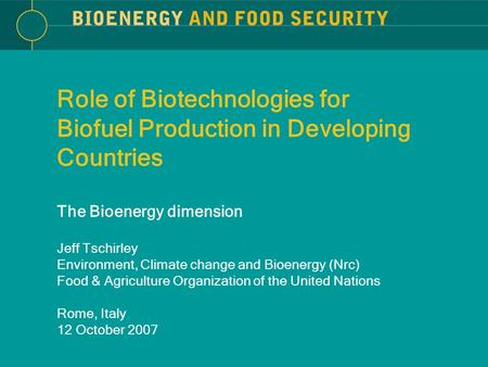 Role of Biotechnologies for Biofuel Production in Developing Countries The Bioenergy dimension Jeff Tschirley Environment, Climate change and Bioenergy.