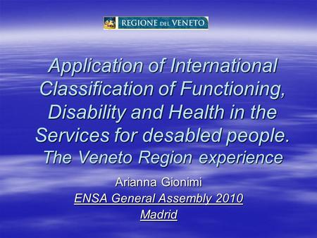 Application of International Classification of Functioning, Disability and Health in the Services for desabled people. The Veneto Region experience Arianna.