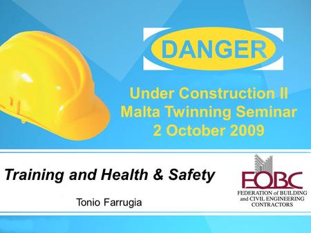 Training and Health & Safety Under Construction II Malta Twinning Seminar 2 October 2009 Training and Health & Safety Tonio Farrugia.