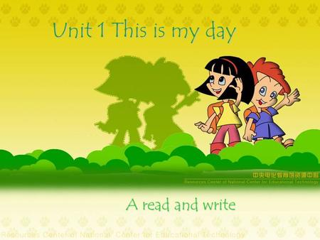 Unit 1 This is my day A read and write. in the afternoon in the morning (at )noon in the evening.