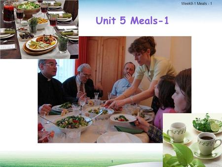 Week9-1 Meals - 1 1 Unit 5 Meals-1. Week9-1 Meals - 1 2 Listen to three conversations related to dinner party.  Take down notes.  Role play it in pairs.