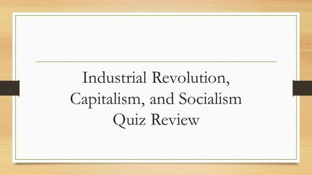 Industrial Revolution, Capitalism, and Socialism Quiz Review