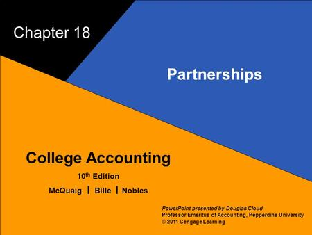 18–1 McQuaig Bille 1 College Accounting 10 th Edition McQuaig Bille Nobles © 2011 Cengage Learning PowerPoint presented by Douglas Cloud Professor Emeritus.