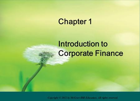 Chapter 1 Introduction to Corporate Finance Copyright © 2012 by McGraw-Hill Education. All rights reserved.