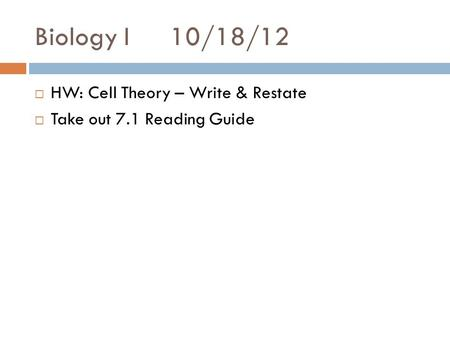 Biology I10/18/12  HW: Cell Theory – Write & Restate  Take out 7.1 Reading Guide.