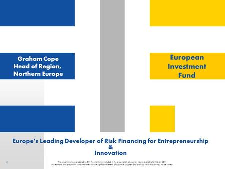 0 Europe's Leading Developer of Risk <strong>Financing</strong> for Entrepreneurship & Innovation This presentation was prepared by EIF. The information included in this.