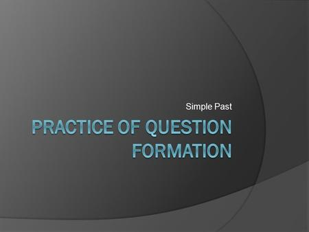 Practice of question formation