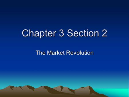 Chapter 3 Section 2 The Market Revolution.