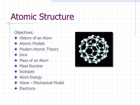 Atomic Structure Objectives: History of an Atom Atomic Models