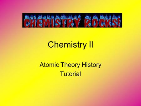 Chemistry II Atomic Theory History Tutorial. Time Periods 500 BC – 1600 AD: The Alchemical Era 1600 AD – 1800 AD: The Transitional Time Period 1800 AD.