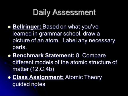 Daily Assessment Bellringer: Based on what you've learned in grammar school, draw a picture of an atom. Label any necessary parts. Bellringer: Based on.